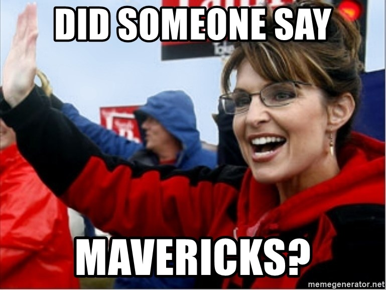 Did someone say MAVERICKS? - Sarah Palin | Meme Generator