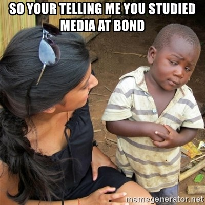 So You're Telling me - SO YOUR TELLING ME YOU STUDIED MEDIA AT BOND