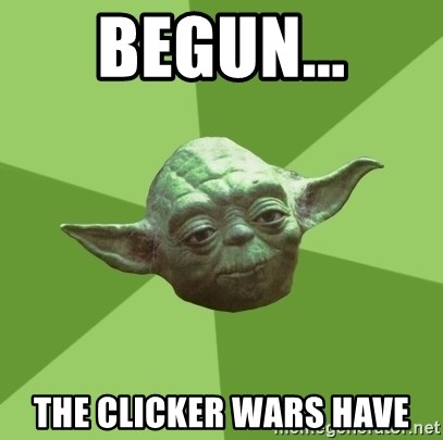 Advice Yoda Gives - BEGUN... THE CLICKER WARS HAVE