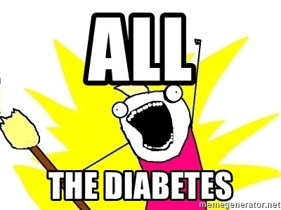X ALL THE THINGS - ALL the diabetes