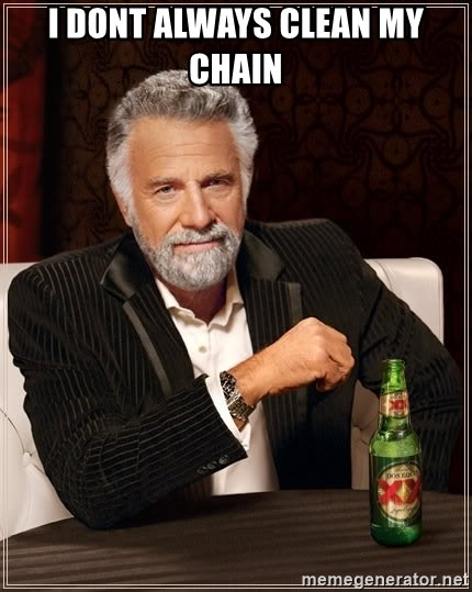 The Most Interesting Man In The World - I dont always clean my chain