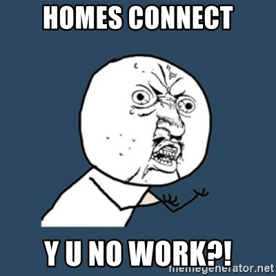 y u no work - Homes Connect Y U NO WORK?!
