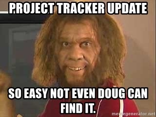 Geico Caveman - Project Tracker Update So easy not even Doug can find it.