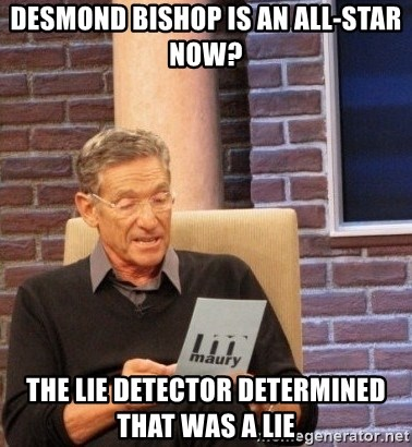 Maury Bishop - Desmond Bishop is an All-Star now? The Lie Detector determined that was a lie