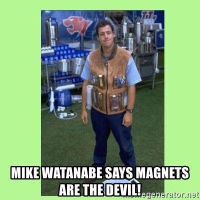 The Waterboy - Mike Watanabe says magnets are the devil!