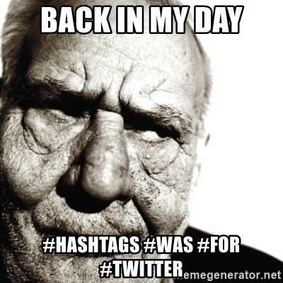 Back In My Day - back in my day  #hashtags #was #for #twitter