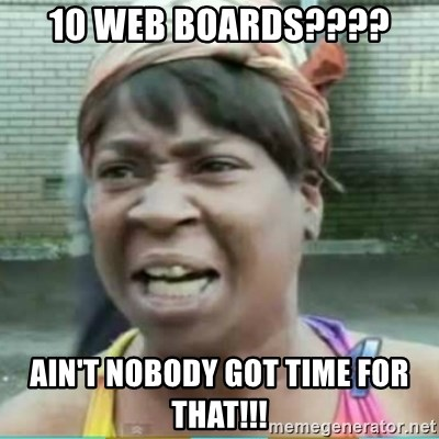 Sweet Brown Meme - 10 web boards???? Ain't nobody got time for that!!!