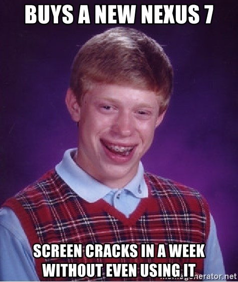 Bad Luck Brian - buys a new nexus 7 screen cracks in a week without even using it