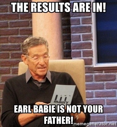 Maury Bishop - THE RESULTS ARE IN! EARL BABIE IS NOT YOUR FATHER!