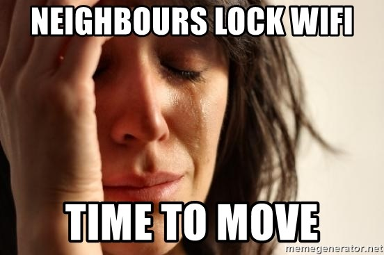 First World Problems - neighbours lock wifi time to move