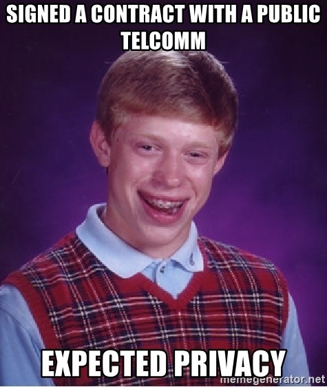 Bad Luck Brian - Signed a contract with a public telcomm expected privacy