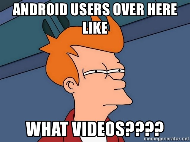 Futurama Fry - Android users over here like WHAT VIDEOS????