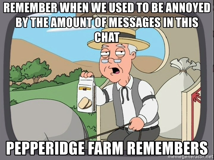 Pepperidge Farm Remembers Meme - REMEMBER WHEN WE USED TO BE ANNOYED BY THE AMOUNT OF MESSAGES IN THIS CHAT PEPPERIDGE FARM REMEMBERS