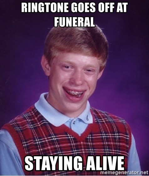 Bad Luck Brian - ringtone goes off at funeral staying alive