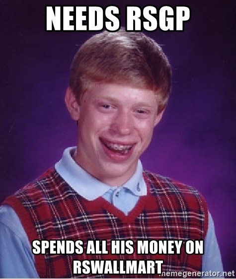 Bad Luck Brian - Needs RSGP Spends all his money on rswallmart