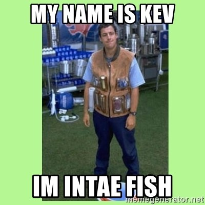 The Waterboy - my name is kev im intae fish
