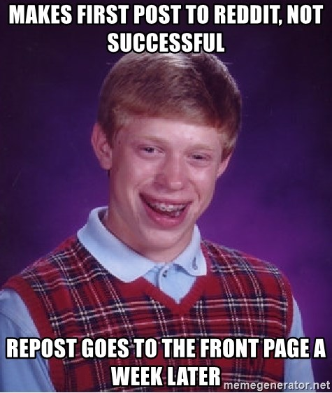 Bad Luck Brian - Makes first post to Reddit, not successful Repost goes to the front page a week later