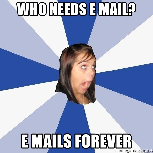 Annoying Facebook Girl - Who needs E mail? E mails forever