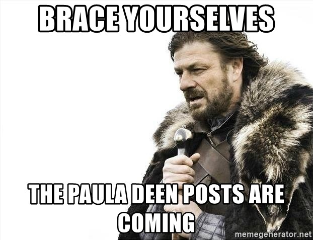 brace yourselves boromir - Brace Yourselves The Paula Deen posts are coming