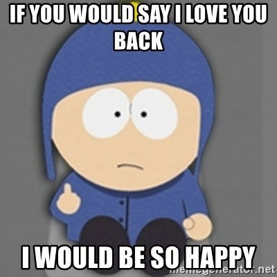 South Park Craig - If you would say I love you back  I would be so happy