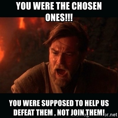 """Obi Wan Kenobi """"You were my brother!"""" - You were the chosen ones!!! You were supposed to help us defeat them , not join them!"""