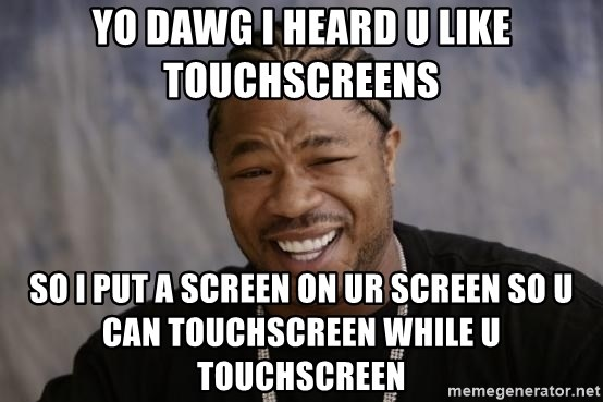 xzibit-yo-dawg - YO DAWG I HEARD U LIKE TOUCHSCREENS SO I PUT A SCREEN ON UR SCREEN SO U CAN TOUCHSCREEN WHILE U TOUCHSCREEN