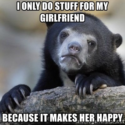 Confessions Bear - i only do stuff for my girlfriend because it makes her happy
