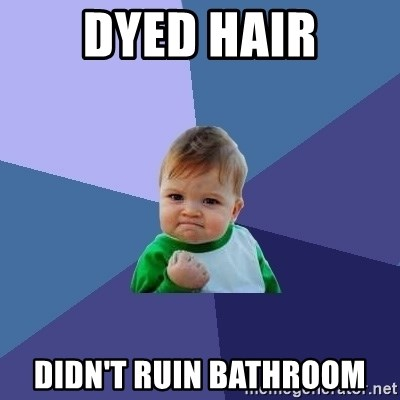 Success Kid - Dyed hair Didn't ruin bathroom