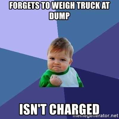 Success Kid - forgets to weigh truck at dump isn't charged