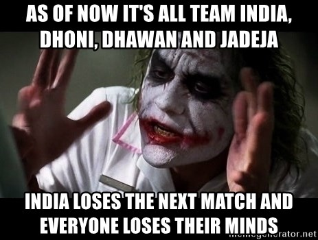 joker mind loss - AS OF NOW IT'S ALL TEAM INDIA, DHONI, DHAWAN AND JADEJA INDIA LOSES THE NEXT MATCH AND EVERYONE LOSES THEIR MINDS