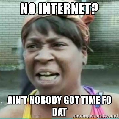 Sweet Brown Meme - No Internet? Ain't nobody got time fo dat