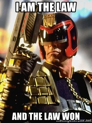 judge dredd - I am the Law And the Law won