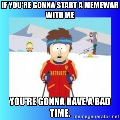 super cool ski instructor - If you're gonna start a memewar with me You're gonna have a bad time.
