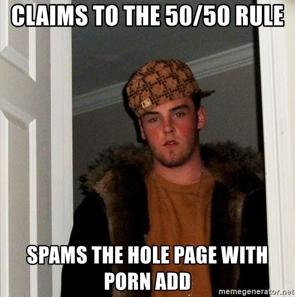 Scumbag Steve - claims to the 50/50 rule spams the hole page with porn add
