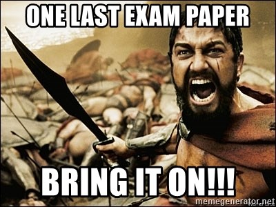This Is Sparta Meme - one last exam paper bring it on!!!