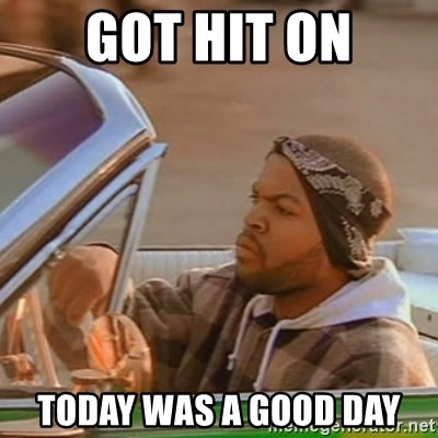 Good Day Ice Cube - Got hit on Today was a good day