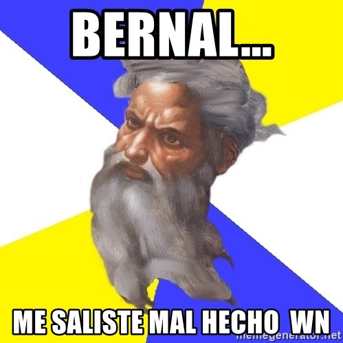 God - BERNAL... ME SALISTE MAL HECHO  WN