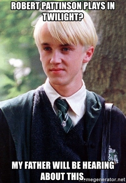 Draco Malfoy - Robert pattinson plays in twilight? My father will be hearing about this.