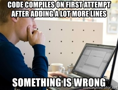 Computer Programmer - CODE COMPILES ON FIRST ATTEMPT AFTER ADDING A LOT MORE LINES SOMETHING IS WRONG