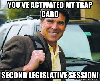 Rick Perry - You've activated my trap card Second Legislative Session!