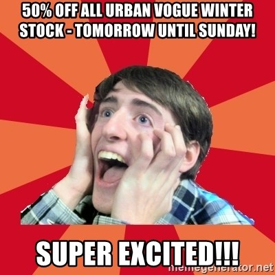 Super Excited - 50% off all Urban Vogue winter stock - tomorrow until Sunday! Super Excited!!!