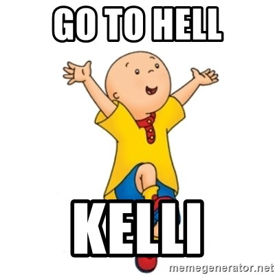 caillou - Go To Hell Kelli