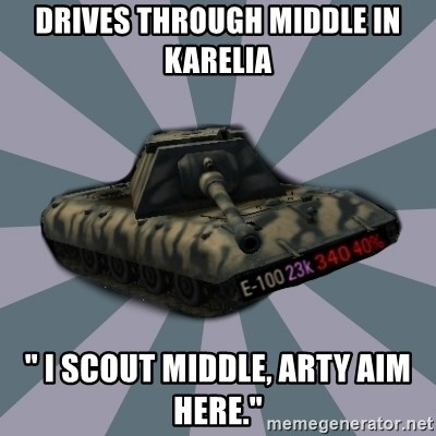 """TERRIBLE E-100 DRIVER - Drives through middle in Karelia """" I scout middle, Arty aim here."""""""