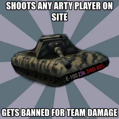 TERRIBLE E-100 DRIVER - Shoots any arty player on site gets banned for team damage