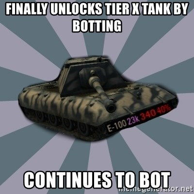 TERRIBLE E-100 DRIVER - Finally unlocks tier X tank by botting Continues to bot