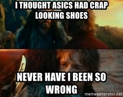 Never Have I Been So Wrong - I thought Asics had crap looking shoes Never Have I Been So Wrong