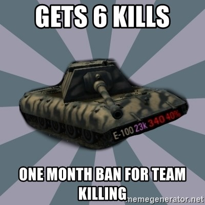 TERRIBLE E-100 DRIVER - Gets 6 kills one month ban for team killing