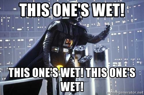 Darth Vader Shaking Fist - This one's wet! This one's wet! This one's wet!