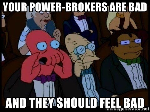 Zoidberg - Your power-brokers are bad and they should feel bad
