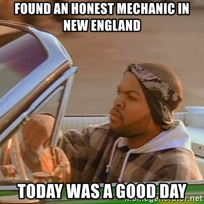 Good Day Ice Cube - Found an honest mechanic in new England Today was a good day